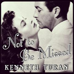 Not to Be Missed by Kenneth Turan