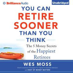You Can Retire Sooner Than You Think by Wes Moss