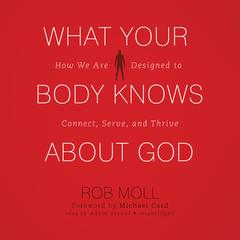 What Your Body Knows about God by Rob Moll