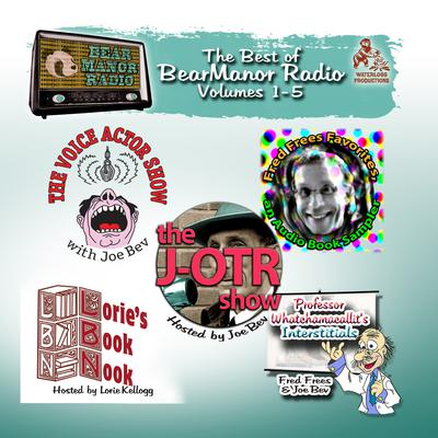 The Best of BearManor Radio, Vols. 1–5 by Joe Bevilacqua