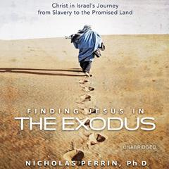 Finding Jesus in the Exodus by Nicholas Perrin, PhD