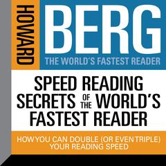 Speed Reading Secrets of the World's Fastest Reader by Howard Stephen Berg