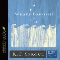 What Is Baptism? by R. C. Sproul