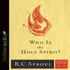Who Is the Holy Spirit? by R. C. Sproul