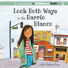 Look Both Ways in the Barrio Blanco by Judith Robbins Rose