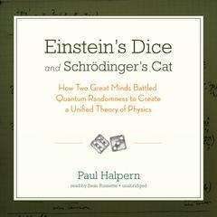 Einstein's Dice and Schrödinger's Cat by Paul Halpern, PhD