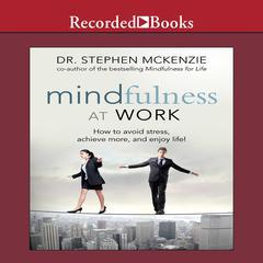 Mindfulness at Work by Dr. Stephen McKenzie