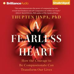 A Fearless Heart by Thupten Jinpa, Ph.D., Thupten Jinpa, PhD