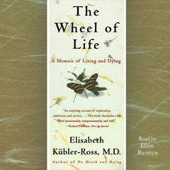 The Wheel of Life by Elisabeth Kübler-Ross, MD, Elisabeth Kubler-Ross