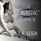 A Tragic Wreck by T. K. Leigh