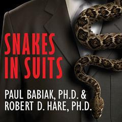 Snakes in Suits by Paul Babiak, PhD, Robert D. Hare, PhD