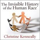 The Invisible History of the Human Race by Christine Kenneally