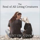 The Soul of All Living Creatures by Vint Virga, DVM