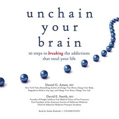 Unchain Your Brain by Daniel G. Amen, MD, David E. Smith, MD