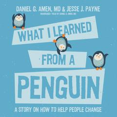 What I Learned from a Penguin by Daniel G. Amen, MD, Jesse Payne
