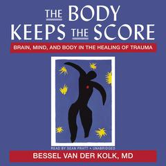 The Body Keeps the Score by Bessel van der Kolk, Bessel A. van der Kolk