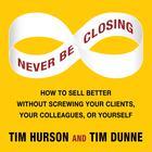 Never Be Closing by Tim Hurson, Tim Dunne