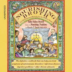 Nourishing Broth by Sally Fallon Morell, Dr. Kaayla T. Daniel