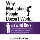 Why Motivating People Doesn't Work … and What Does by Susan Fowler