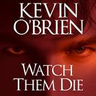 Watch Them Die by Kevin O'Brien