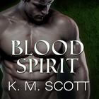 Blood Spirit by K. M. Scott