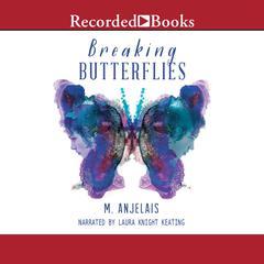 Breaking Butterflies by M. Anjelais