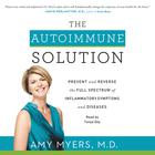 The Autoimmune Solution by Amy Myers, MD