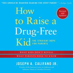 How to Raise a Drug-Free Kid by Joseph A. Califano Jr.
