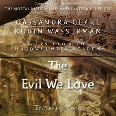 The Evil We Love by Cassandra Clare, Robin Wasserman