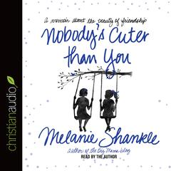 Nobody's Cuter Than You by Melanie Shankle