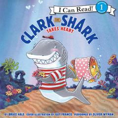 Clark the Shark Takes Heart by Bruce Hale