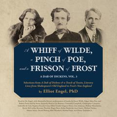 A Whiff of Wilde, a Pinch of Poe, and a Frisson of Frost by Elliot Engel, PhD, Oscar Wilde, Edgar Allan Poe, Robert Frost