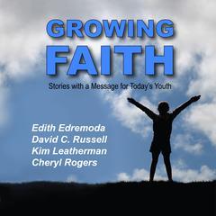 Growing Faith by Cheryl Rogers, Kim Leatherman, David C. Russell, Edith Edremoda