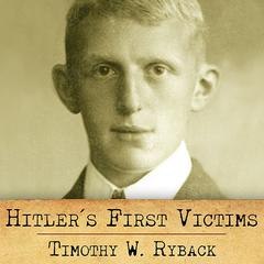 Hitler's First Victims by Timothy W. Ryback