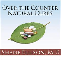 Over-the-Counter Natural Cures by Shane Ellison, MS