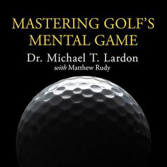 Mastering Golf's Mental Game by Dr. Michael T. Lardon