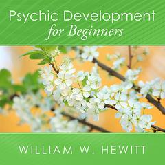 Psychic Development for Beginners by William W. Hewitt