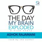 The Day My Brain Exploded by Ashok Rajamani