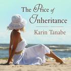 The Price of Inheritance by Karin Tanabe