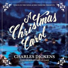 A Christmas Carol by Charles Dickens, Voices in the Wind Audio Theatre
