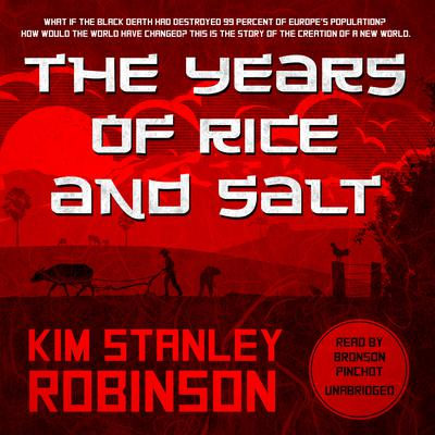 The Years of Rice and Salt by Kim Stanley Robinson, read by Bronson Pinchot for Blackstone Audio