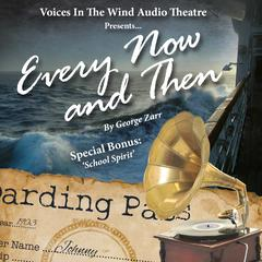 Every Now and Then by Voices in the Wind Audio Theatre, George Zarr