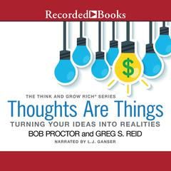 Thoughts Are Things by Bob Proctor, Greg S. Reid