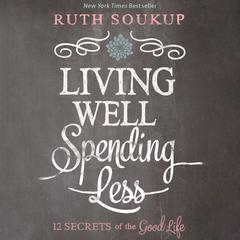 Living Well, Spending Less! by Ruth Soukup