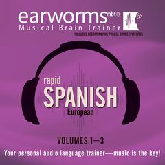 Rapid Spanish (European), Vols. 1–3 by Earworms Learning