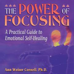 The Power of Focusing by Ann Weiser Cornell