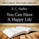 You Can Have a Happy Life by E. C. Hadley