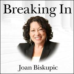 Breaking In by Joan Biskupic