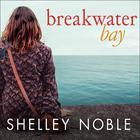 Breakwater Bay by Shelley Noble