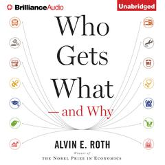 Who Gets What—and Why by Alvin E. Roth